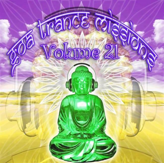 Goa Trance Missions V.21 (best Of Psy Tchno, Hard Step rhythmically, Progressive Tech House Anthems)