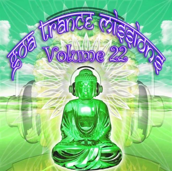 Goa Trance Missions V.22 (best Of Psy Techno, Hard Dance, Progressive Tech House Anthems)