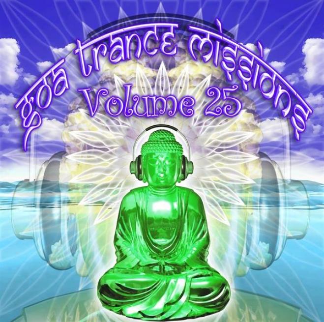 Goa Trance Missions V.25 (best Of Psy Techno, Hard Measured movement, Progressive Tech House Anthems)