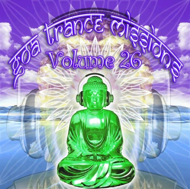 Goa Trance Missions V.26 (best Of Psy Techno, Hard Dance, Progressive Tech House Anhems)