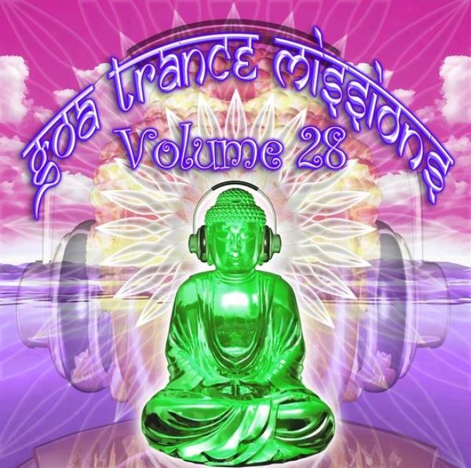 Goa Trance Missions V.28 (best Of Psy Techno, Hard Dance, Progressive Tech House Anthems)
