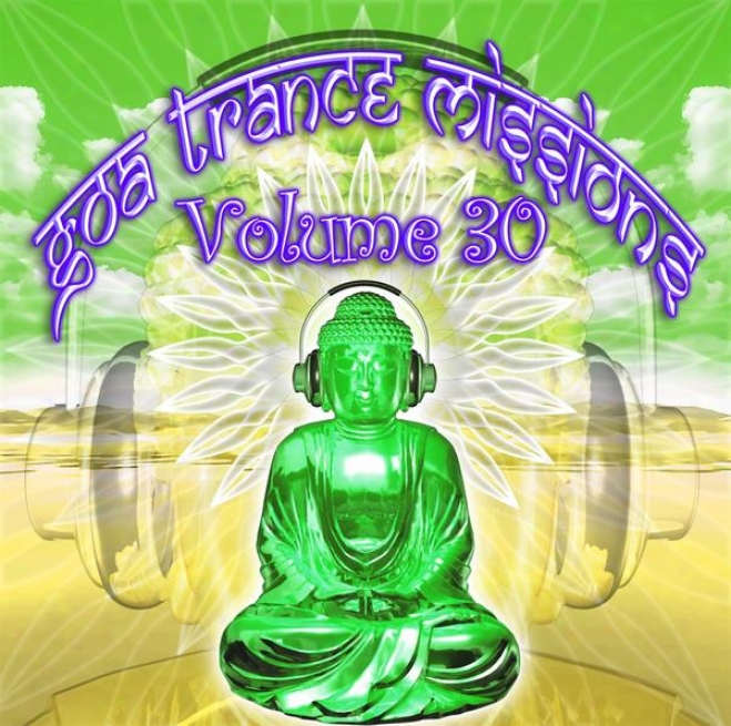 Goa Trance Missions V.30 (best Of Psy Techno, Hard Dance, Progressive Tech H0use Anthems)