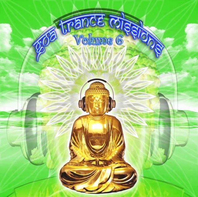 Goa Trance Missions V.6 (best Of Psy Techno, Hard Dance, Progressive Tech House Anthms)