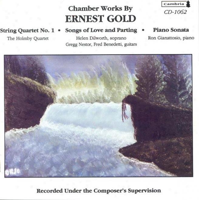 Gold, E.: String Quartet / Songs Of Love And Parting / Piano Sonata (dilworth, Gianattosio)