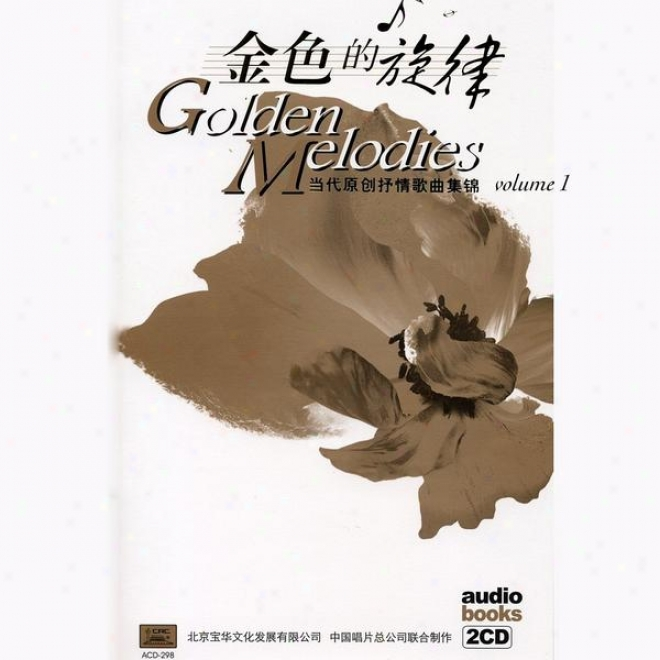 Golden Melodies: Songs Of The New Era Vol. 1 (jln Se Dr Xuan Lv: Dang Dai Yuan Chuang Shu Qing Ge Qu Yi)
