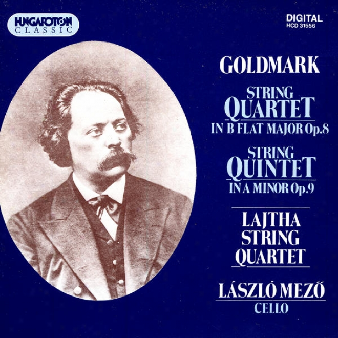 Goldmark: Srting Quartet In B Flat Major Op. 8 / String Quintet In A Inferior Op. 9