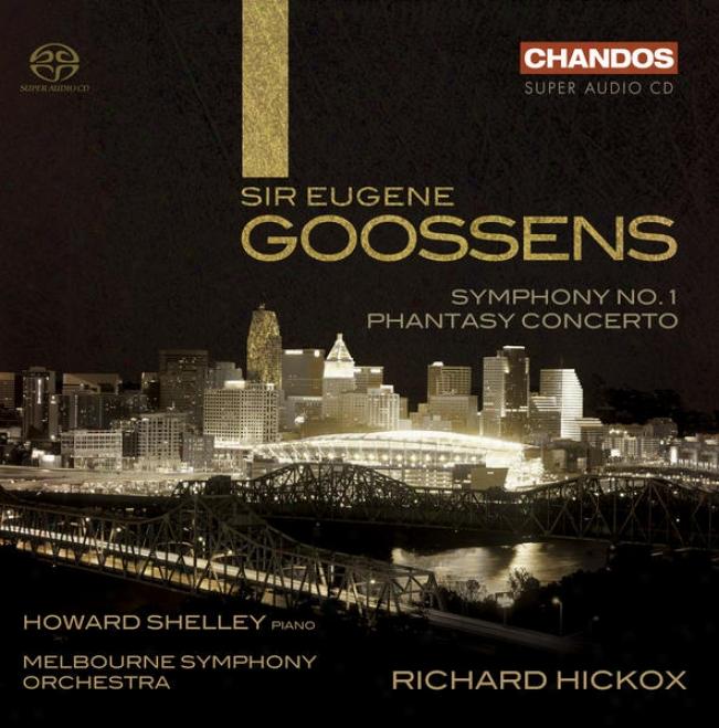 Goossens, E.: Phantasy Concerto / Symphony No. 1 (shelley, Melbourne Symphony, Hickox)