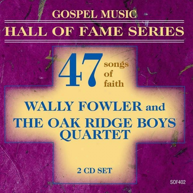 Christianity Melody Hall Of Fame Series - Wally Fowler And The Oak Ridge Boys Quartet - 47 Songs Of Faith