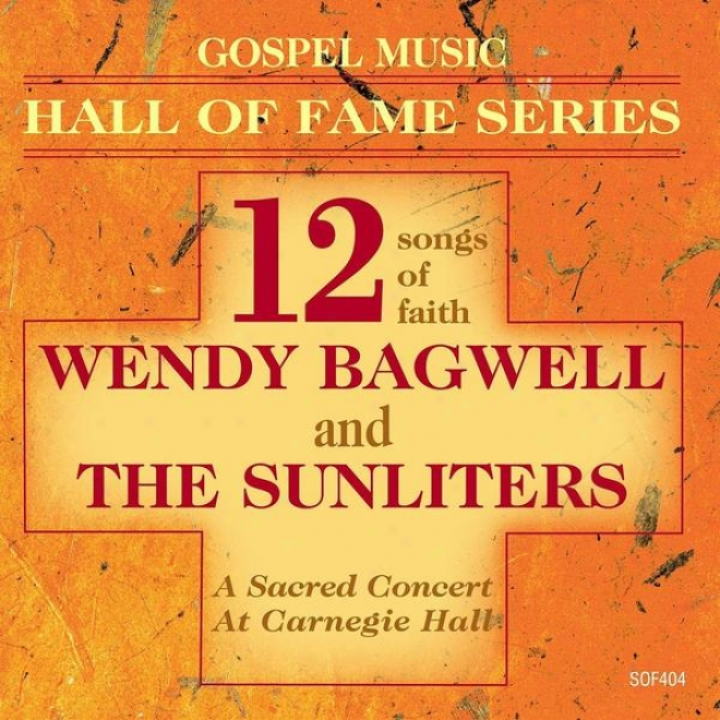 Gospel Music Hall Of Fame Series - Wendy Bagwell And The Sunliters - 12 Songs Of Faith