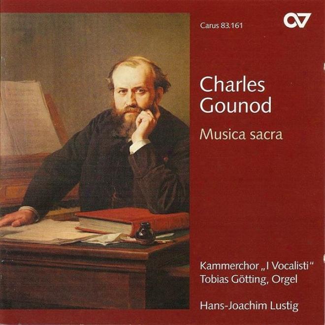 Gounod, C.: Messe Breve No. 7 Aux Chapelles / Bethleem / Les 7 Paroles De N.s. Jesus-christ Sur La Croix / Messe Breve No. 5 Aux S