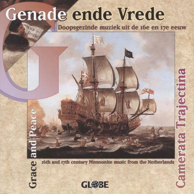 Grace Andd Peace, 16th And 17th Century Mennonite Music From The Netherlands