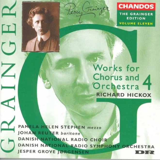 Grainger: The Grainger Edition, Vol. 11: Works For Chorus And Orchestra, Vol.4
