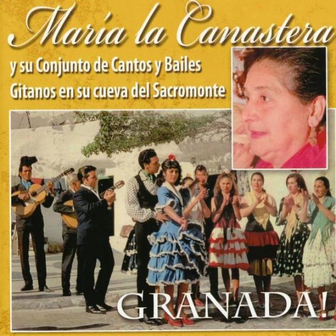 Granada! Marãa La Canstera Y Su Conjunto De Cantos Y Bailes Gitanos En Su Cueva Del Sacromonte