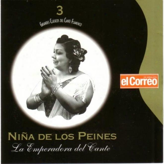 Grandes Clã¢sicos Del Cante Flamenco 3. La Niã±a De Los Peines, La Emperadora Del Cante