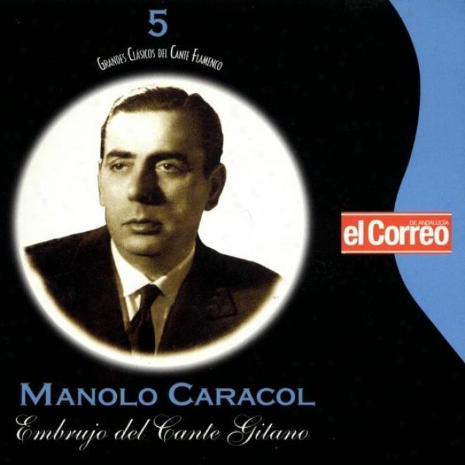 Grandes Clã¢sicos Del Cante Flamenco 5. Manolo Caracol. Embrujo Del Cante Gitano