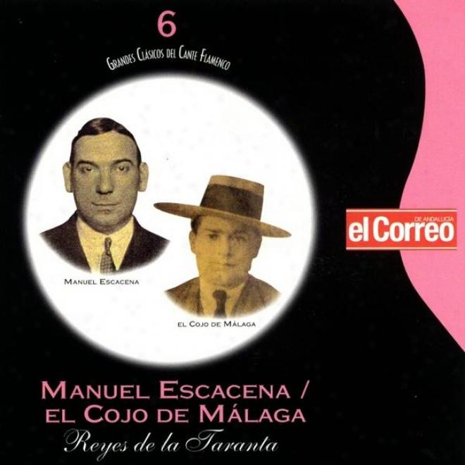 Grandes Clã¢dicos Del Cante Flamenco 6. Manuel Escacena El Cojo De Malaga. Reyes De La Taranta