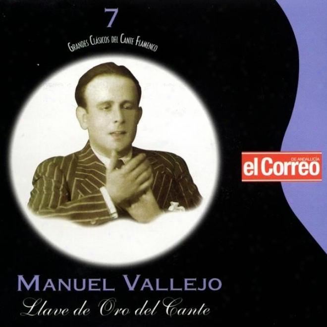 Grandess Clã¢sicos Del Cante Flamenco 7. Manuel Vallejo. Llave De Oro Del Cante