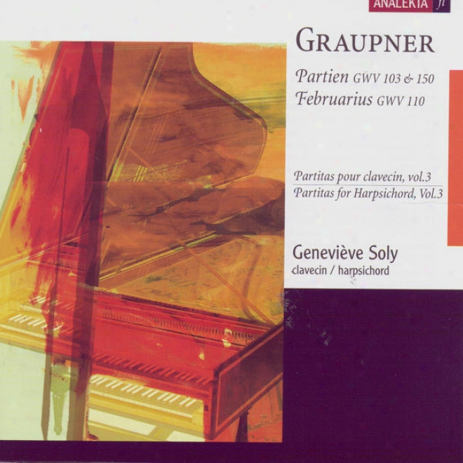 Graupner: Partitas For Harpsichord, Vol.3 - Partien, Gwv 103 & 150; Februarius, Gwv 110:
