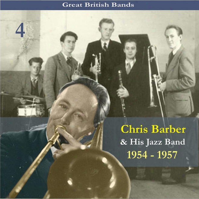 Great British Bands / Chris Barber & His Jazz Bahd, Vokume 4 / Recordings 1954 - 1957