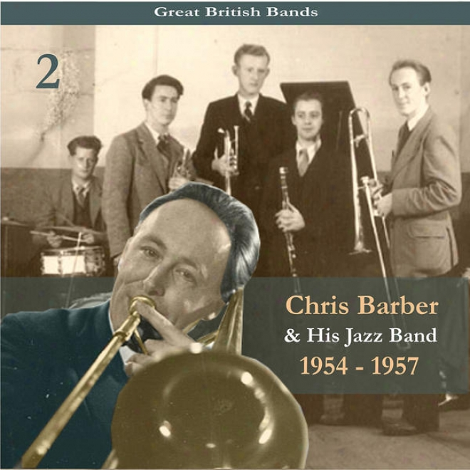 Great British Bands / Chris Barber & His Jazz Band, Volume 2 / Recordings 1954 - 1957