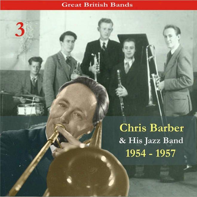 Great Britis Bands / Chris Barber & His Jazz Band, Volume 3 / Recordings 1954 - 1957