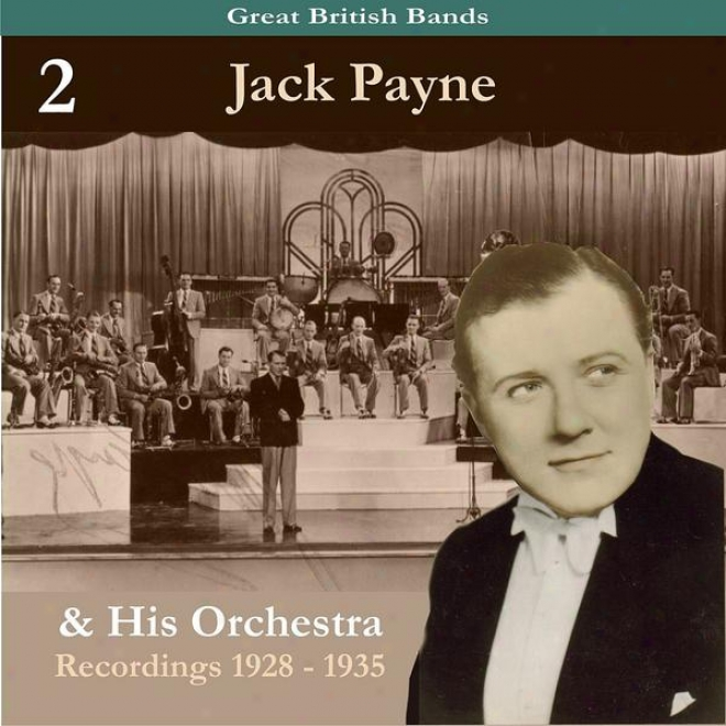 Great British Bands / Jack Payne & His Orchestra, Volume 2 / Recordings 1928 - 1935
