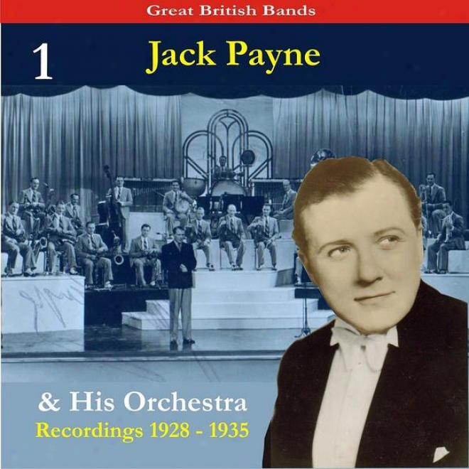 Magnanimous British Bands / Jack Payne & His Orchestra, Volume 1 / Recordings 1928 - 1935