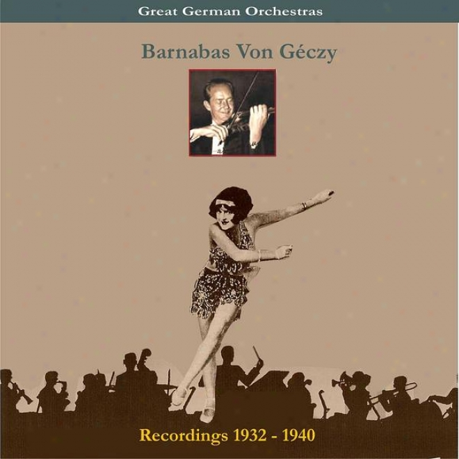 Great German Orchestra / Barnabas Von Gã©czy & His Orchestra / Recordings 1932-1940