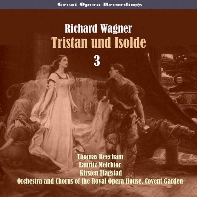 Great Opera Recordings / Richard Wagner - Tristan Und Isolde, Vol. 3 [1937]