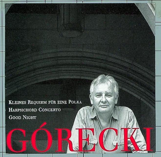 Gã³recki, Henryk: Kleines Requiem Fã¼r Eine Polka/harpsichore Concerto/good Night