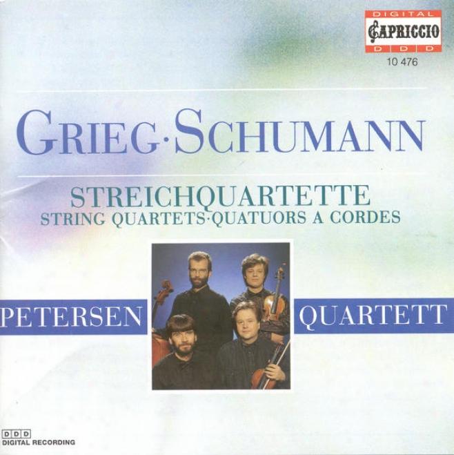 Grieg, E.: String Quartet, Op. 27 / String Quartet In F Major / Schumann, R.: String Quartet No .1 (petersen Quartet)