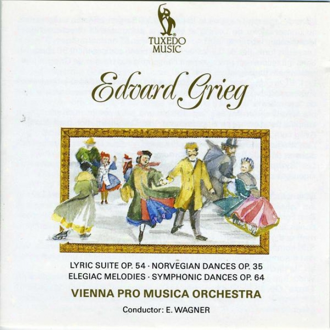 Grieg: Lyric Suite, Op.54; Norwegian Dances, Op.35; Four Symphonic Dances, Op.64; Two Elegiac Melodies