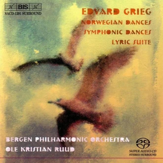 Grieg:: Norwegian Dances, Op. 35 / Symphonic Dances, Op. 64 / Lyric Suite, Op. 54