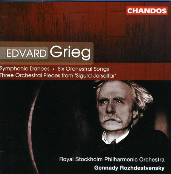 Grieg: Symphonic Danecs; Six Songs For Voice & Orch3stra; Three Orchestral Pieces, Op. 56