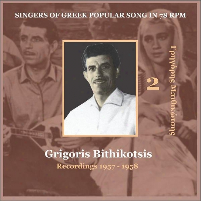 Grigoris Bithikotsis Vol. 2 / Singers Of Greek Popular Song In 78 Rpm / Recordings 1957 - 1958