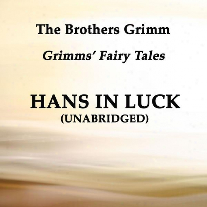 Grimmsâ' Fairy Tales, Hans In Luck, Unabridged Story, By The Brothers Grimm