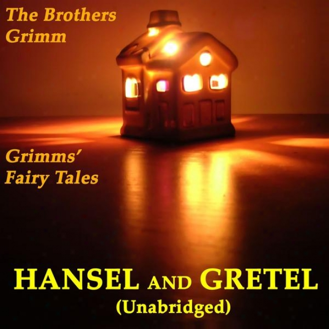 Grimms' Fairy Tales, Hansel And Gretel, Unabridged Story, By The Brothers Grimm
