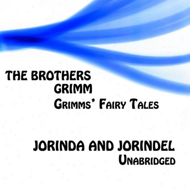 Grimms' Fairy Tales, Jorinda And Joirndel, Unabridged Narration, By The Brothers Grimm
