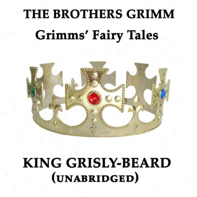 Grimms' Fairy Tales, King Grisly-beard, Unabridged Story, By The Brothers Grimm,
