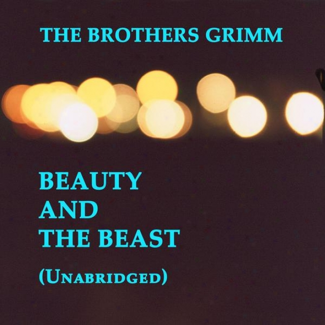 Grimmsâ' Fairy Tales, Lily And The Lion (also Known As Beauty And The Beast), Unabridged Story, By The Brothers Grimm