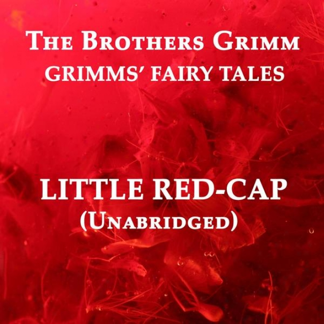 Grimms' Fairy Tales, Little Red-cap, Unabridged Story, By The Brothers Grim, Audiobook