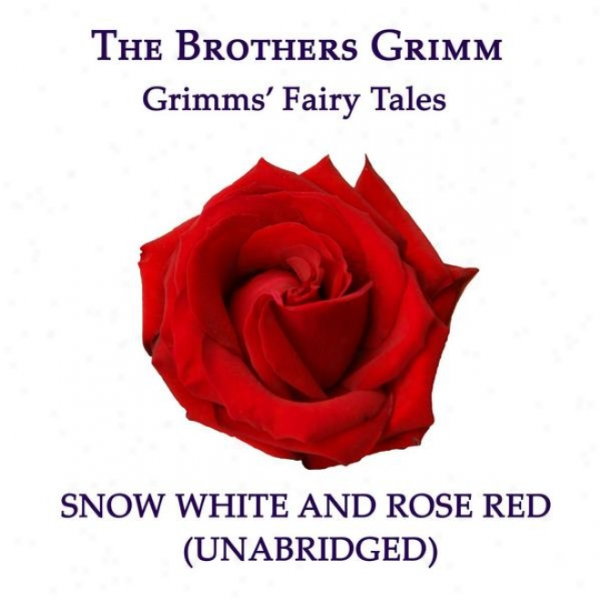 Grimmsâ' Fairy Tales, Snow White And Rose Red, Unabridged Story, By The Brothers Grimm