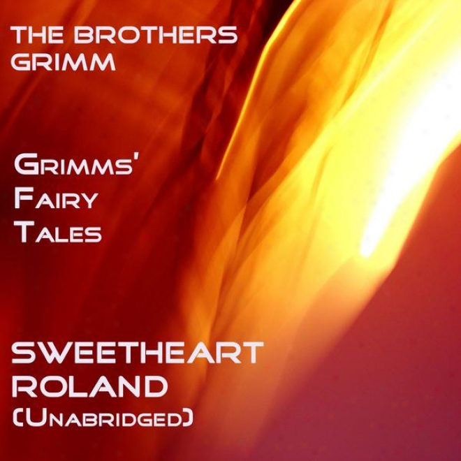Grimms' Fairy Tales, Sweetheart Roland, Unabridged Story, By The Brrothers Grimm, Audiobook