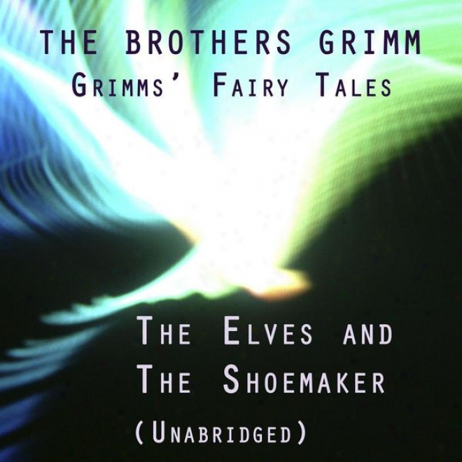 Grimms' Fairy Tales, The Elves And The Shoemaker, Unabridged Story, By The Brothers Grimm, Audiobook