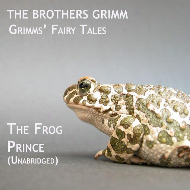 Grimms' Fairy Tales, The Frog Prince, Unabridged Story, By The Brothers Grimm, Audiobook