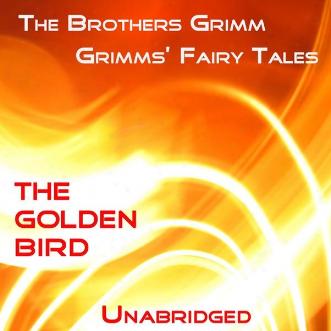 Grimmsâ' Fay Tales, The Yellow Bird, Unabridged Floor, By The Brothers Grimm