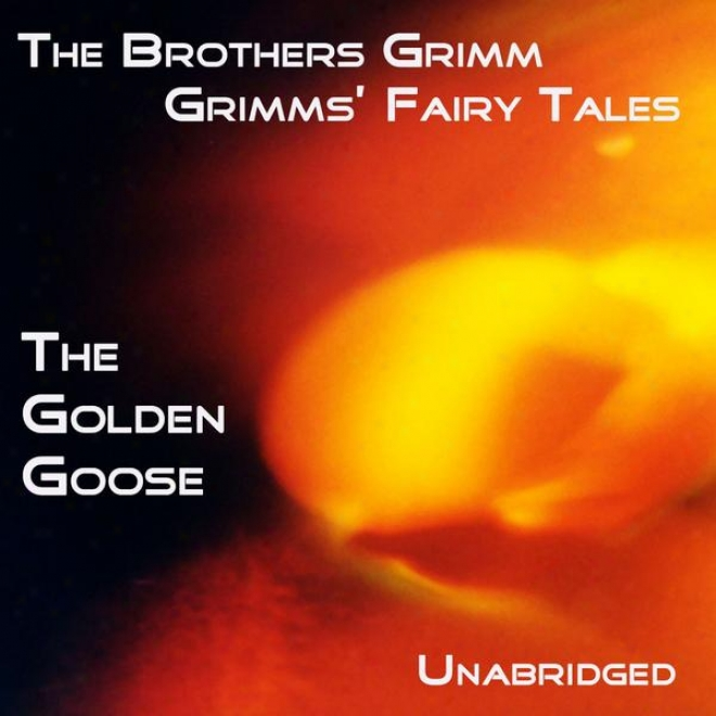 Grimms' Fairy Tales, The Golden Goose, Unabridged Story, By TheB rothers Grimm