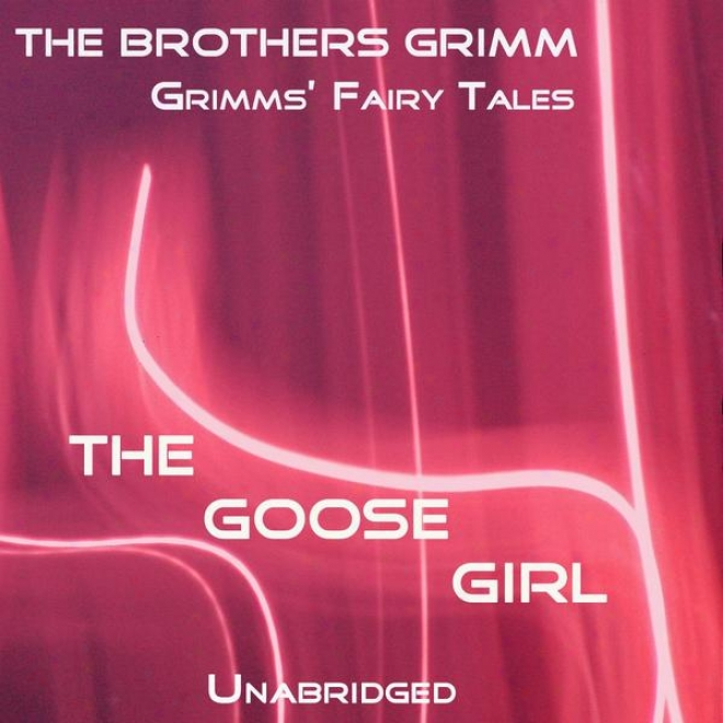 Grimms' Fairy Tales, The Goose Girl, Unabridged Story, By The Brothers Grimm