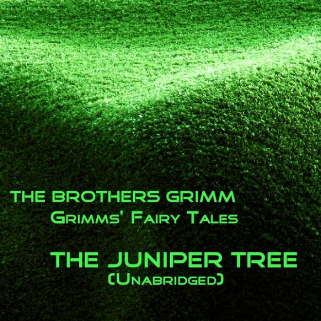 Grimms' Fairy Tales, The Juniper Tree, Unabridged Story, By The Brothers Grimm, Audiobook