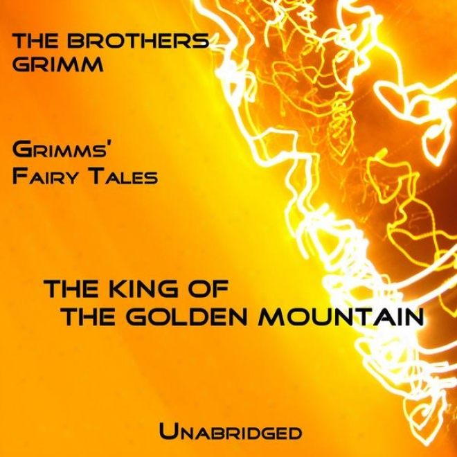 Grimms' Fairy Tales, The King Of The Golden Mountain, Unabridged Story, By The Brothers Grimm, Audiobook
